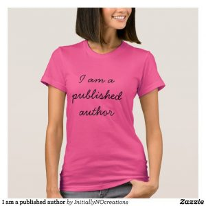 Image courtesy of zazzle.co.nz/https://www.zazzle.co.nz/i_am_a_published_author_t_shirt-235621872671373455